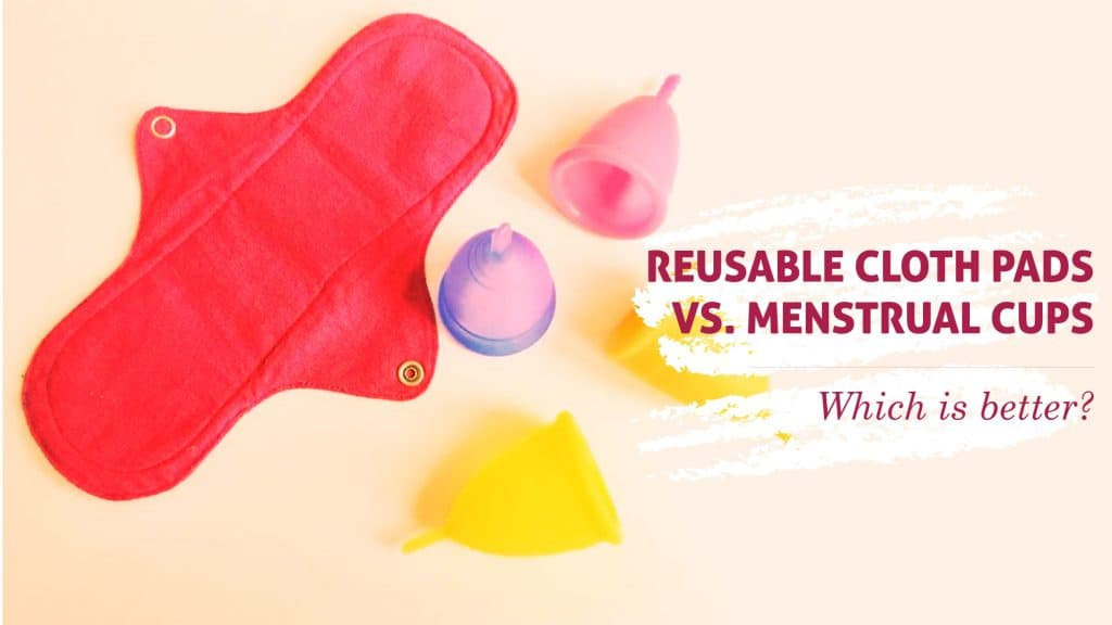 Reusable Cloth Pads vs. Menstrual Cups: Which is better?