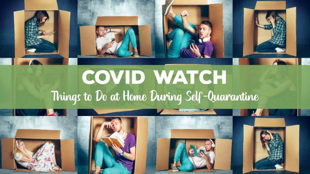 COVID WATCH: Things to Do at Home During Self-Quarantine